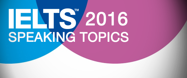 IELTS Speaking Topics, April 2016